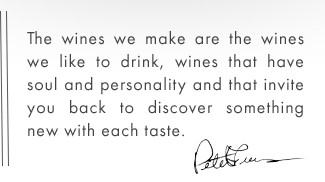 Graphic with Peter Franus signature and the text - The wines we make are the wines we like to drink, wines that have soul and personality, and that invite you back to discover something new with each taste.